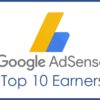 List of Top 10 Highest Google AdSense Earners in the world
