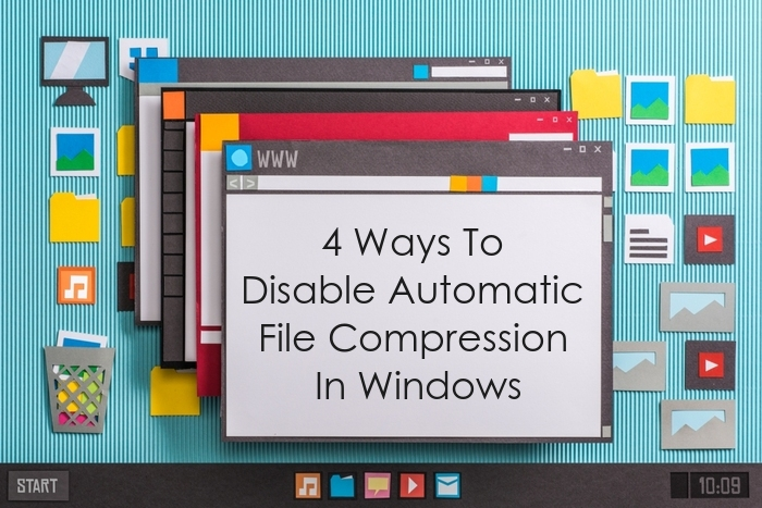 4 Ways To Disable Automatic File Compression In Windows