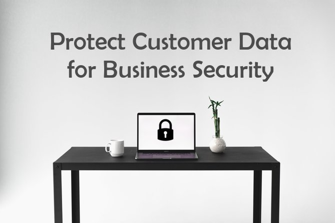How to protect customer data for Business Security