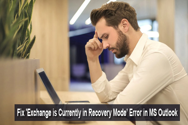 Recover from Outlook Error 'Exchange is Currently in Recovery Mode' With Ease