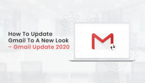How To Update Gmail To A New Look? – Gmail 2020 Update