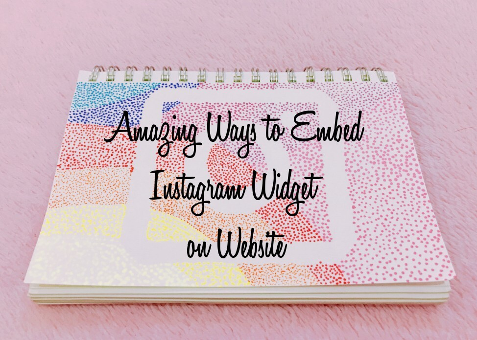 Top 3 Amazing Ways to Embed Instagram Widget on Website