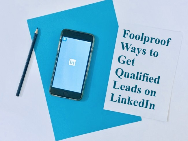 3 Foolproof Ways to Get Qualified Leads on LinkedIn