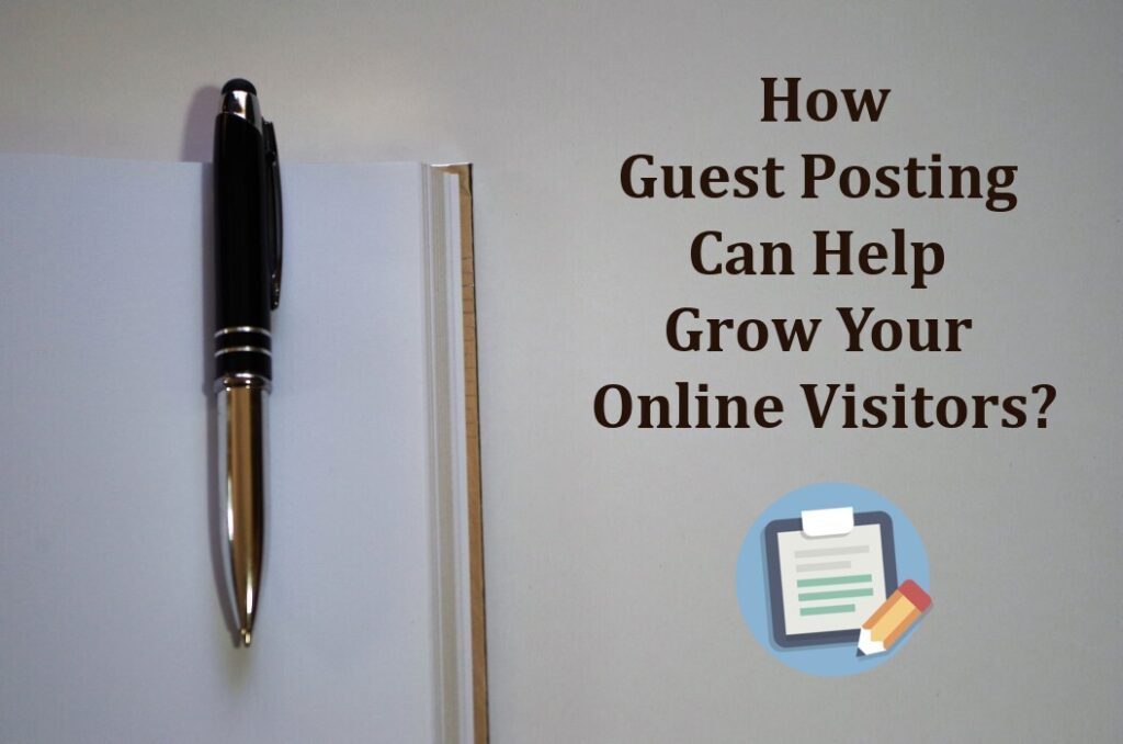 How Guest Posting Can Help Grow Your Online Visitors