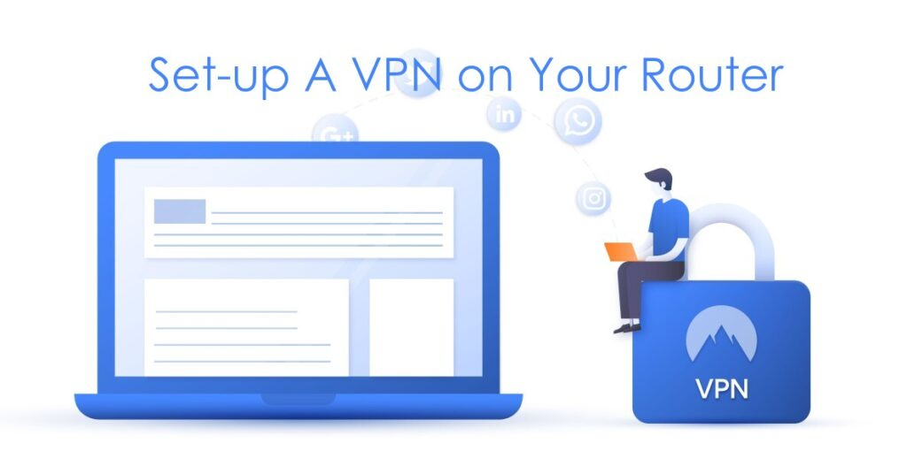 How to Set-up A VPN on Your Router | Update Guide 2020