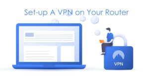 Set-up A VPN on Your Router