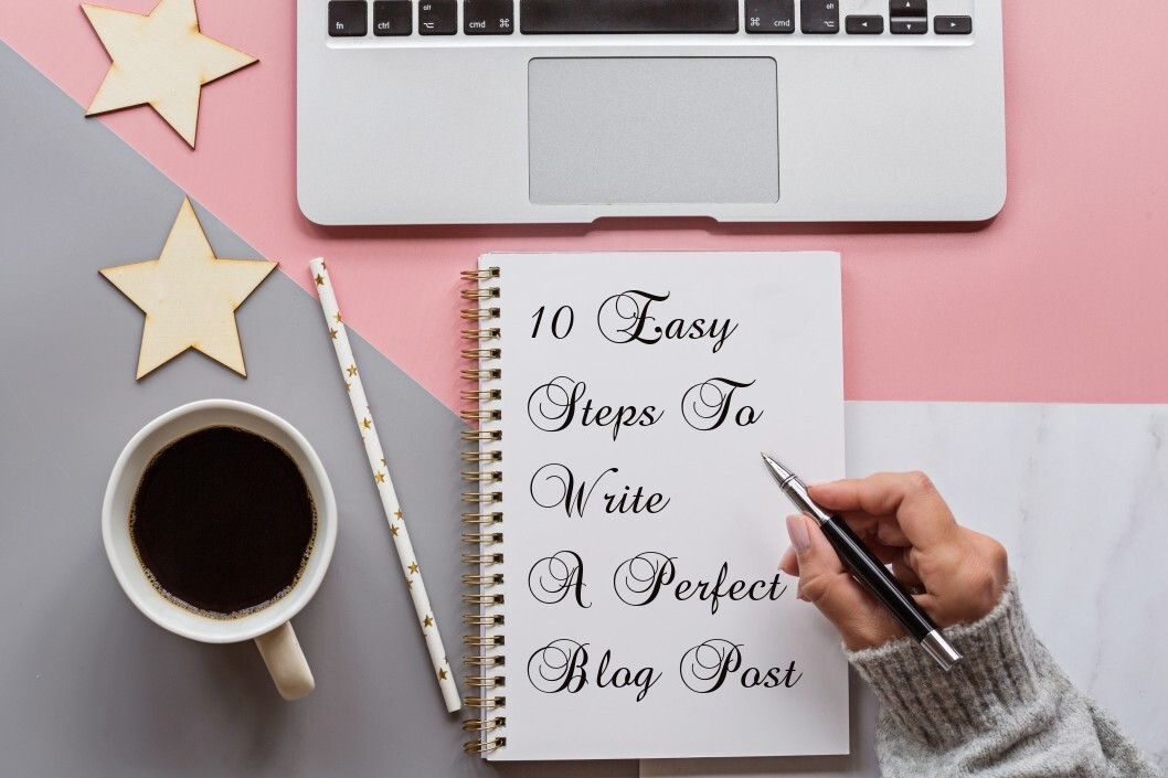 10 Easy Steps To Write A Perfect Blog Post