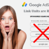 AdSense Link Units are being Retired – Link Ads are Close by Google
