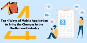 Top 4 Ways of Mobile Application to Bring the Changes On-demand Industry